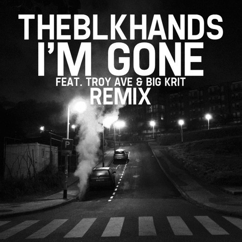 THEBLKHANDS-Im-Gone-Remix-Ft.-Troy-Ave-Big-K.R.I.T.